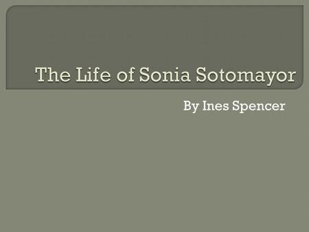 By Ines Spencer.  Sonia was born on this day in the Bronx New York.  Her father was Juan Sotomayor and her mother was Celina Baez.  She was the daughter.