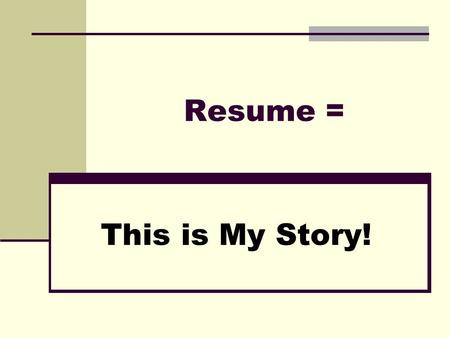 Resume = This is My Story!. Resume Overview and Fundamentals 1. A resume is an aid in marketing/selling yourself (a 1-2 page autobiography). 2. Are obvious.
