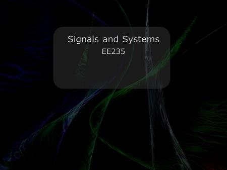 Leo Lam © 2010-2012 Signals and Systems EE235. Leo Lam © 2010-2012 Today's menu Fourier Series (Exponential form) Fourier Transform!