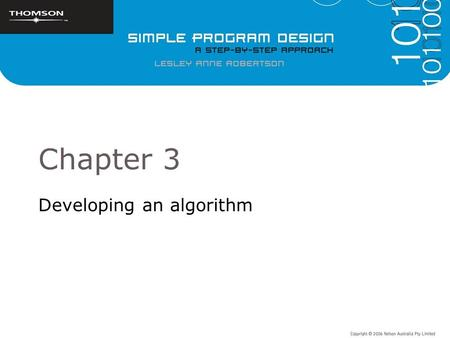 Chapter 3 Developing an algorithm. Objectives To introduce methods of analysing a problem and developing a solution To develop simple algorithms using.