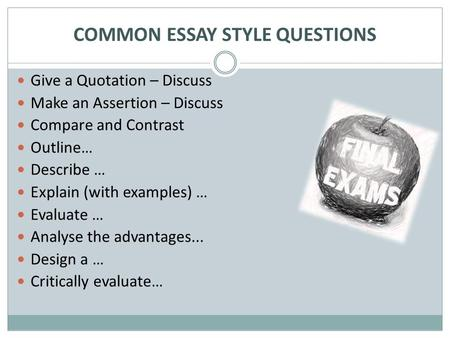 COMMON ESSAY STYLE QUESTIONS Give a Quotation – Discuss Make an Assertion – Discuss Compare and Contrast Outline… Describe … Explain (with examples) …