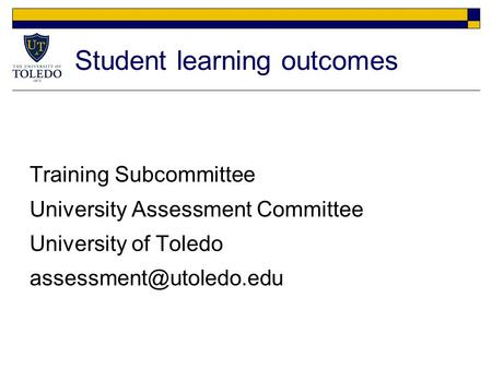 Student learning outcomes Training Subcommittee University Assessment Committee University of Toledo
