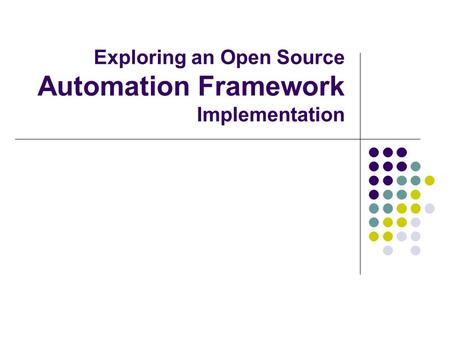 Exploring an Open Source Automation Framework Implementation.