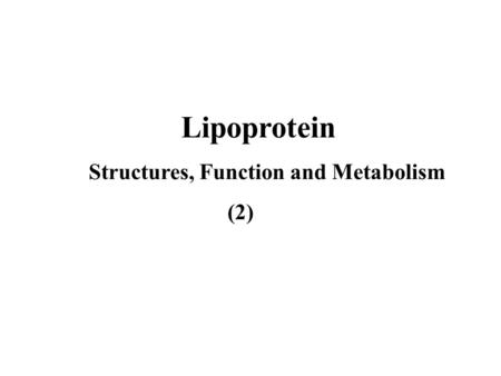 Lipoprotein Structures, Function and Metabolism (2)