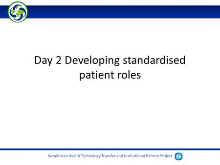 Kazakhstan Health Technology Transfer and Institutional Reform Project Day 2 Developing standardised patient roles.