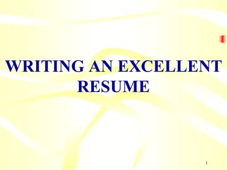 1 WRITING AN EXCELLENT RESUME. 2 LEARNING OBJECTIVES  Purpose of a resume  Content –Collecting the basic information  Presentation –Ordering & layout.
