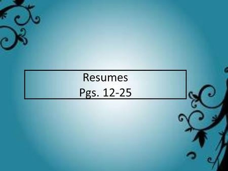 Resumes Pgs. 12-25. What is a resume? A word portrait of who you are as a potential employee A statement of facts that highlight your: – Accomplishments.