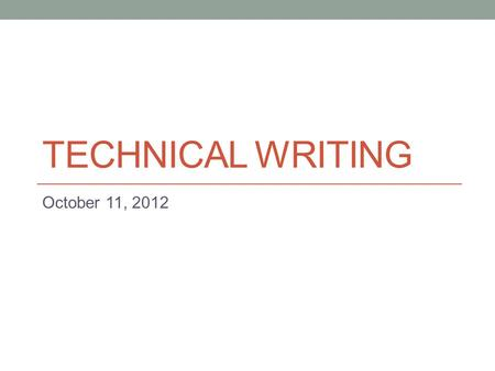 TECHNICAL WRITING October 11, 2012. Today Job application (résumés) – Continued.