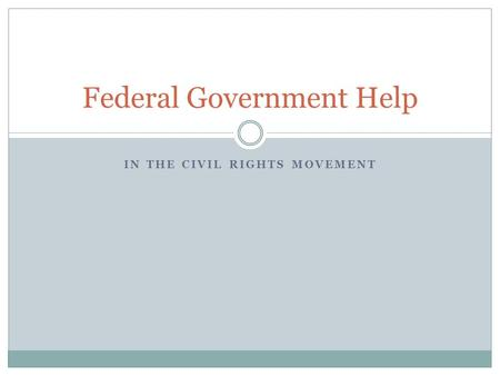 IN THE CIVIL RIGHTS MOVEMENT Federal Government Help.