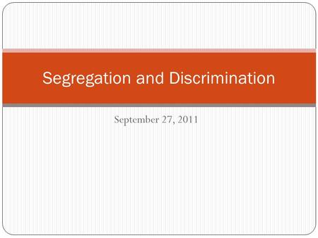 September 27, 2011 Segregation and Discrimination.