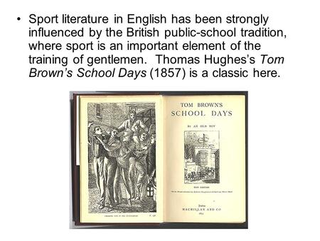 Sport literature in English has been strongly influenced by the British public-school tradition, where sport is an important element of the training of.