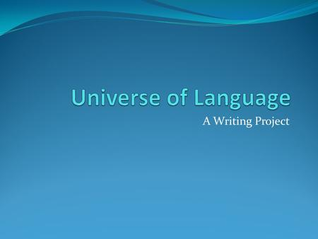 Universe of Language A Writing Project.