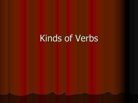 Kinds of Verbs. As you know, every sentence has two parts, the subject and the predicate. As you know, every sentence has two parts, the subject and the.