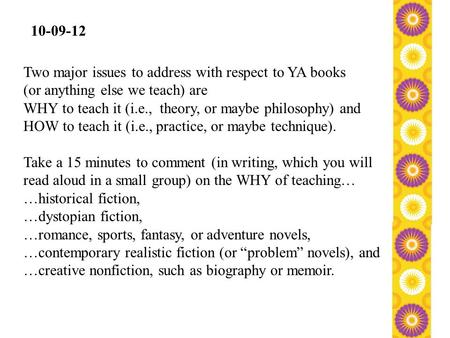 10-09-12 Two major issues to address with respect to YA books (or anything else we teach) are WHY to teach it (i.e., theory, or maybe philosophy) and HOW.