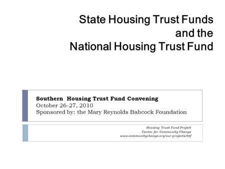 State Housing Trust Funds and the National Housing Trust Fund Housing Trust Fund Project Center for Community Change www.communitychange.org/our-projects/htf.