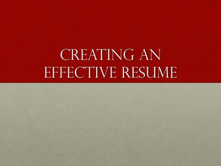 CREATING AN EFFECTIVE RESUME. WHAT IS A RESUME? One Page Summary Of Your