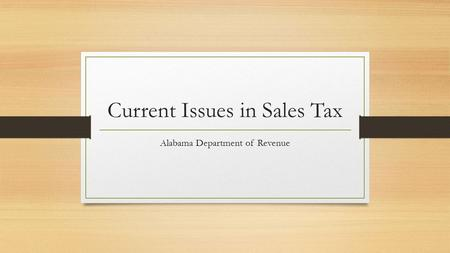 Current Issues in Sales Tax Alabama Department of Revenue.