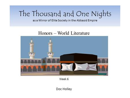 The Thousand and One Nights as a Mirror of Elite Society in the Abbasid Empire Honors – World Literature Week 6 Doc Holley.