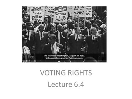 VOTING RIGHTS Lecture 6.4. A. Voting Rights 1)1789 White male property owners 2)15 th Amendment- (1870)cannot discriminate based on race, color, or previous.