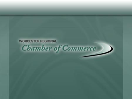 Mission Statement To support existing businesses and promote economic development in the Worcester region by being a bold, strong, articulate and effective.