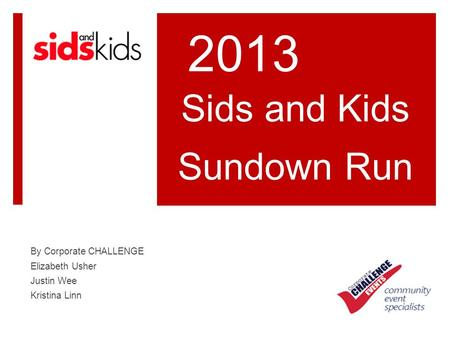 Sids and Kids Sundown Run By Corporate CHALLENGE Elizabeth Usher Justin Wee Kristina Linn 2013.