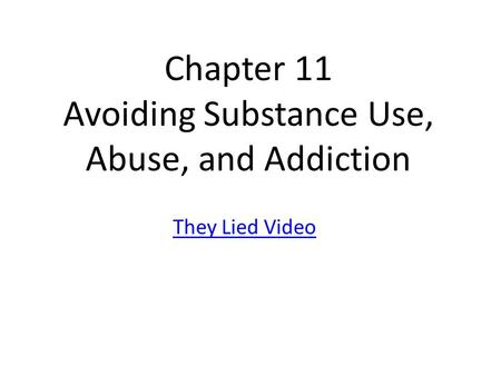 Chapter 11 Avoiding Substance Use, Abuse, and Addiction They Lied Video.