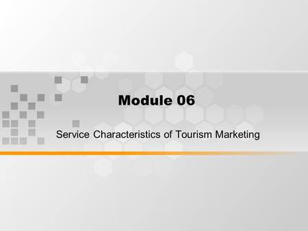 Module 06 Service Characteristics of Tourism Marketing.