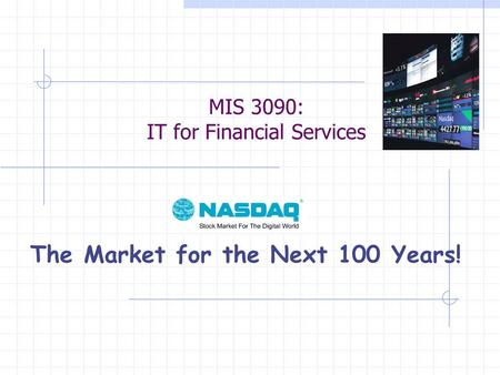 MIS 3090: IT for Financial Services The Market for the Next 100 Years!