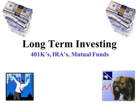 Long Term Investing 401K's, IRA's, Mutual Funds. Financial Literacy Bank Accounts Credit Cards Brokerage Accounts Stocks Bonds Student Loans Real Estate.