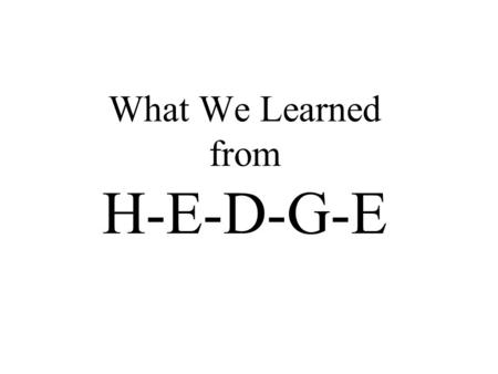 What We Learned from H-E-D-G-E. Introduction to Business Transactions November 27, 2007.