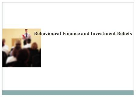 Behavioural Finance and Investment Beliefs. Twin Peaks 1 1.