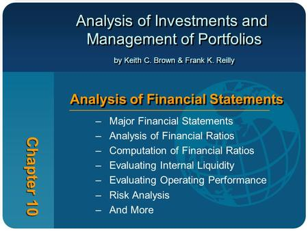 Analysis of Investments and Management of Portfolios by Keith C. Brown & Frank K. Reilly Chapter 10 Analysis of Financial Statements –Major Financial Statements.