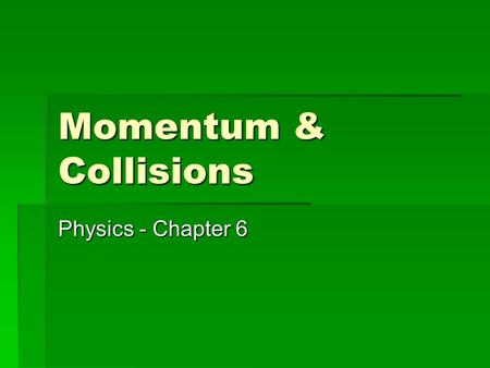 Momentum & Collisions Physics - Chapter 6. Momentum  Vector quantity  Product of an objects mass and velocity  Represented by p  SI units of kg x.