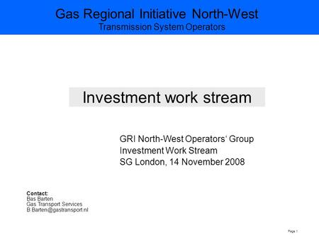 Gas Regional Initiative North-West Transmission System Operators Page 1 Investment work stream GRI North-West Operators' Group Investment Work Stream SG.