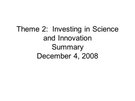 Theme 2: Investing in Science and Innovation Summary December 4, 2008.
