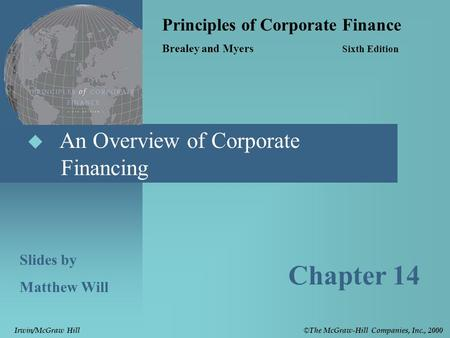  An Overview of Corporate Financing Principles of Corporate Finance Brealey and Myers Sixth Edition Slides by Matthew Will Chapter 14 © The McGraw-Hill.