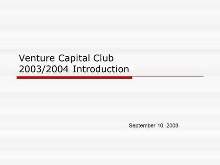 Venture Capital Club 2003/2004 Introduction September 10, 2003.