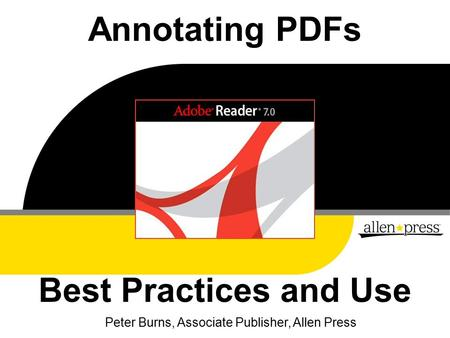 Annotating PDFs Best Practices and Use Peter Burns, Associate Publisher, Allen Press.
