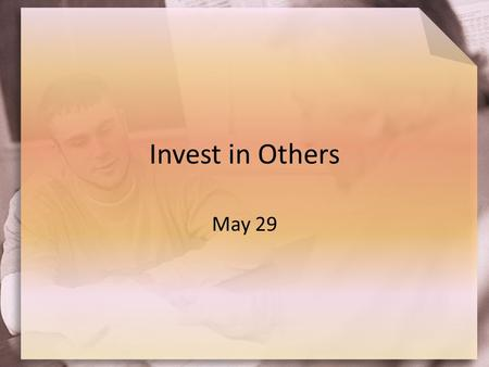 "Invest in Others May 29. Think About It … In your opinion, what are the better areas of investment in today's economy? Consider that we also ""invest"""