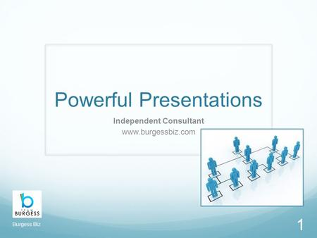 Powerful Presentations Independent Consultant www.burgessbiz.com 1 Burgess Biz.