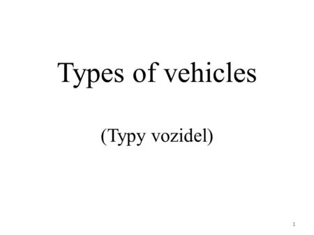 Types of vehicles (Typy vozidel) 1. Types of road motor vehicles A road vehicle is a mobile machine that transports passengers or cargo. Road motor vehicles.