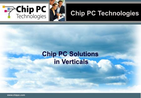 Chip PC Technologies 1 www.chippc.com Chip PC Solutions in Verticals.