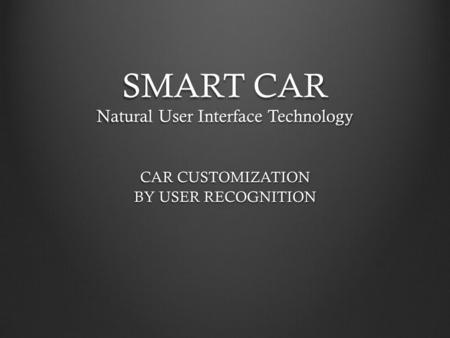 SMART CAR Natural User Interface Technology CAR CUSTOMIZATION BY USER RECOGNITION.