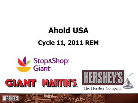 Ahold USA Cycle 11, 2011 REM. Ahold Goals 2011 Factory Sales Projection: +8.8% vs. 2010 Stretch goal of $100mil (Nielsen – Retail Sales) Share +0.2 Best.