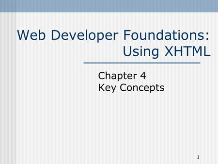 1 Web Developer Foundations: Using XHTML Chapter 4 Key Concepts.