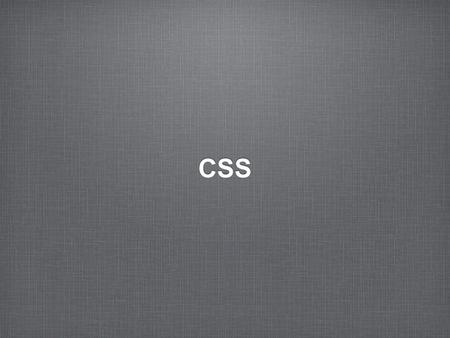 CSS. HTML: Looking Back HTML dictates order, structure, and function Does very little to specify layout or visual rendering.