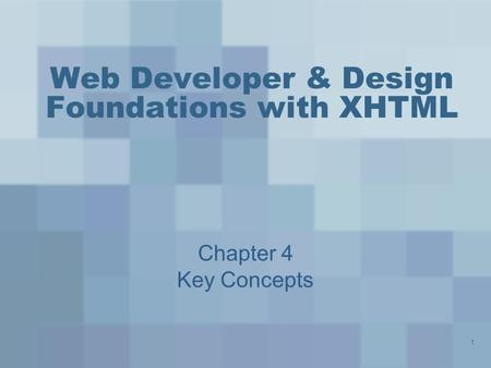 1 Web Developer & Design Foundations with XHTML Chapter 4 Key Concepts.