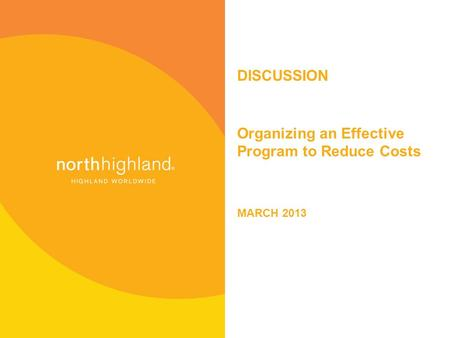 DISCUSSION Organizing an Effective Program to Reduce Costs MARCH 2013.