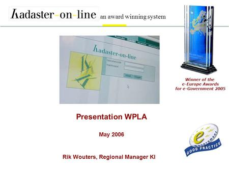 KI-RW-5-2006 1 Presentation WPLA May 2006 Rik Wouters, Regional Manager KI Winner of the e-Europe Awards for e-Government 2005 an award winning system.