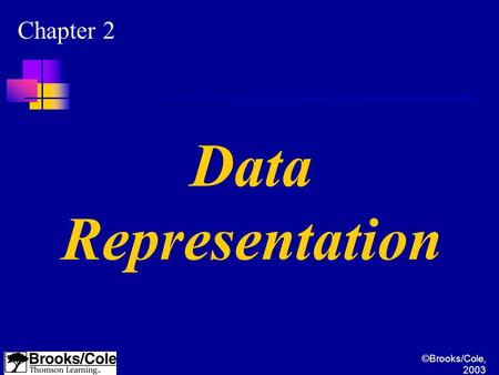 ©Brooks/Cole, 2003 Chapter 2 Data Representation.